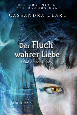 Die Chroniken des Magnus Bane: Der Fluch wahrer Liebe und erster Dates