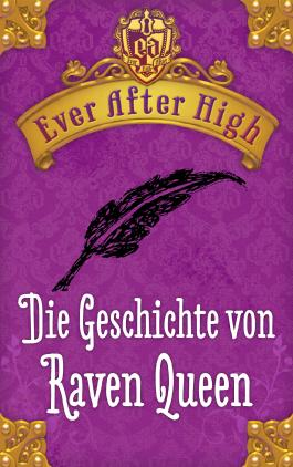 Ever After High. Die Geschichte von Raven Queen: Kostenlose Leseprobe