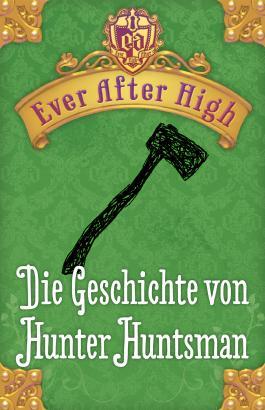 Ever After High - Die Geschichte von Hunter Huntsman: Kostenlose Leseprobe