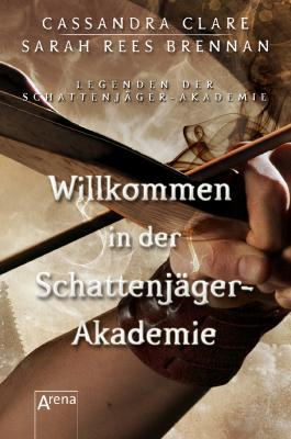 Legenden der Schattenjäger-Akademie: Willkommen in der Schattenjäger-Akademie