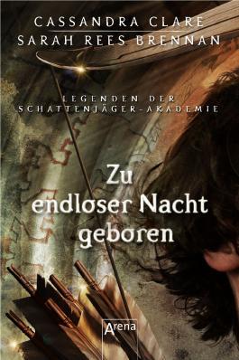 Legenden der Schattenjäger-Akademie: Zu endloser Nacht geboren