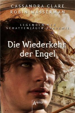 Legenden der Schattenjäger-Akademie: Die Wiederkehr der Engel
