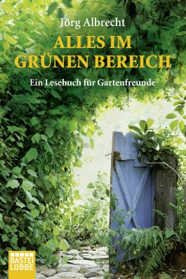 Alles im grünen Bereich: Ein Lesebuch für Gartenfreunde