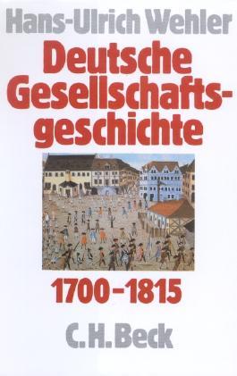 Deutsche Gesellschaftsgeschichte Bd. 1: Vom Feudalismus des Alten Reiches bis zur Defensiven Modernisierung der Reformära 1700-1815
