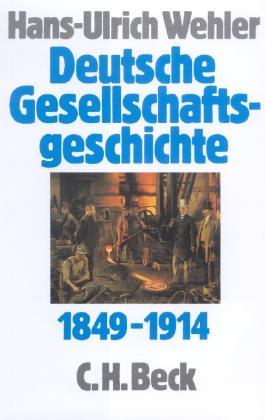 Deutsche Gesellschaftsgeschichte Bd. 3: Von der 'Deutschen Doppelrevolution' bis zum Beginn des Ersten Weltkrieges 1849-1914