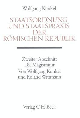 Handbuch der Altertumswissenschaft / Staatsordnung und Staatspraxis der römischen Republik. Zweiter Abschnitt: Die Magistratur