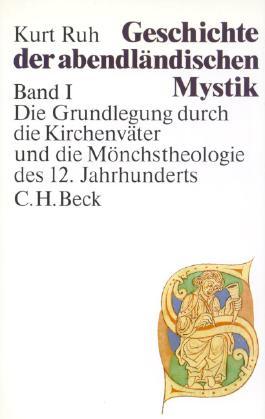 Geschichte der abendländischen Mystik Bd. I: Die Grundlegung durch die Kirchenväter und die Mönchstheologie des 12. Jahrhunderts