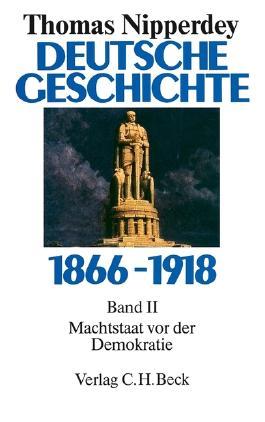 Deutsche Geschichte 1866-1918 Bd. 2: Machtstaat vor der Demokratie