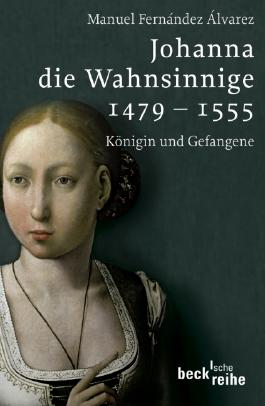 Johanna die Wahnsinnige 1479 - 1555
