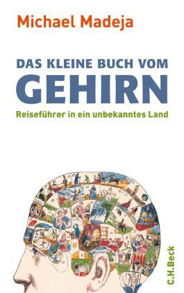 Das kleine Buch vom Gehirn: Reiseführer in ein unbekanntes Land
