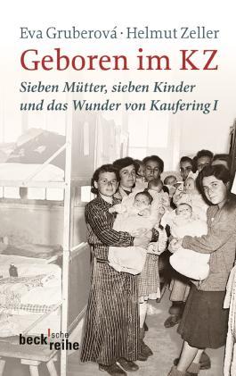 Geboren im KZ: Sieben Mütter, sieben Kinder und das Wunder von Kaufering I (Beck'sche Reihe)