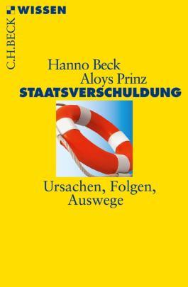 Staatsverschuldung: Ursachen, Folgen, Auswege (Beck'sche Reihe)