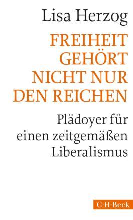 Freiheit gehört nicht nur den Reichen: Plädoyer für einen zeitgemäßen Liberalismus (Beck'sche Reihe / Beck Paperback)