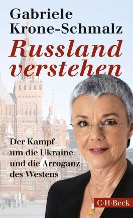 Russland verstehen: Der Kampf um die Ukraine und die Arroganz des Westens (Beck Paperback)
