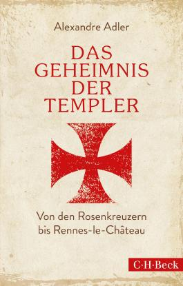 Das Geheimnis der Templer: Von Leonardo da Vinci bis Rennes-le-Château (Beck Paperback)