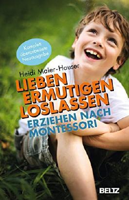 Lieben - ermutigen - loslassen: Erziehen nach Montessori (Beltz Taschenbuch / Ratgeber)
