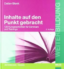 Inhalte auf den Punkt gebracht: 125 Kurzgeschichten für Seminare und Trainings (Beltz Weiterbildung)