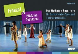 »Freeze!« & »Blick ins Publikum!«: Das Methoden-Repertoire für Darstellendes Spiel und Theaterunterricht