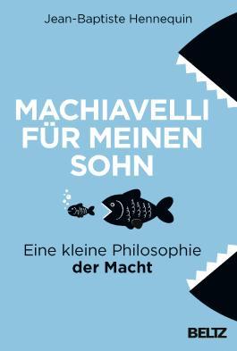 Machiavelli für meinen Sohn
