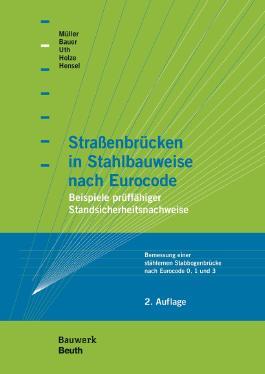 Straßenbrücken in Stahlbauweise nach Eurocode: Beispiele prüffähiger Standsicherheitsnachweise Bemessung einer stählernen Stabbogenbrücke nach Eurocode 0, 1 und 3 (Bauwerk)