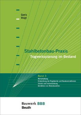 Stahlbetonbau-Praxis: Band 3: Tragwerksplanung im Bestand Bauwerk-Basis-Bibliothek