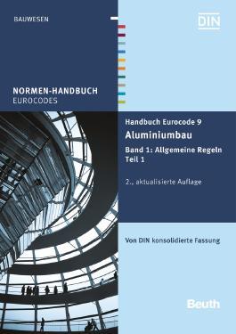 Handbuch Eurocode 9 - Aluminiumbau: Band 1: Allgemeine Regeln Teil 1 Von DIN konsolidierte Fassung (Normen-Handbuch)