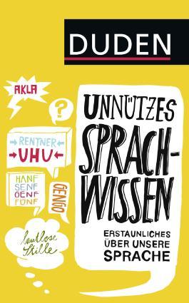 Duden Unnützes Sprachwissen: Erstaunliches über unsere Sprache (Duden Sprachwissen)