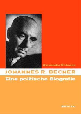 Johannes R. Becher. Eine politische Biographie