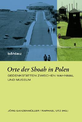 Orte der Shoah in Polen (Europäische Diktaturen und ihre Überwindung. Schriften der Stiftung Ettersberg)