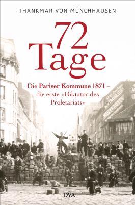 72 Tage: Die Pariser Kommune 1871 - die erste »Diktatur des Proletariats«
