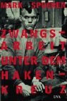 Zwangsarbeit unter dem Hakenkreuz: Ausländische Zivilarbeiter, Kriegsgefangene und Häftlinge im Deutschen Reich und im besetzten Europa, 1939 - 1945