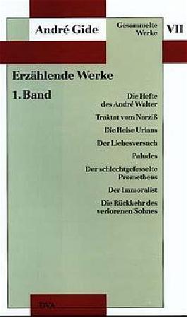 Gesammelte Werke VII. Erzählende Werke - 1. Band: Die Hefte des André Walter, Traktat vom Narziß