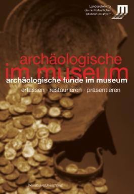 Archäologische Funde im Museum: Erfassen Restaurieren Präsentieren (MuseumsBausteine)