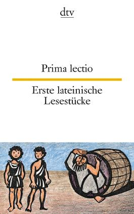 Prima lectio Erste lateinische Lesestücke