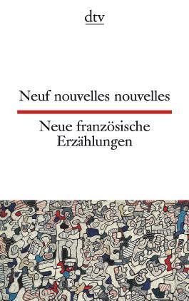Neuf nouvelles nouvelles Neue französische Erzählungen
