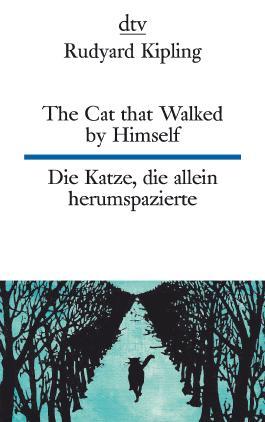 The Cat that Walked by Himself or Just So Stories Die Katze, die allein herumspazierte oder Genau-so-Geschichten