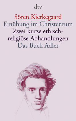 Einübung im Christentum · Zwei kurze ethisch-religiöse Abhandlungen · Das Buch Adler oder Der Begriff des Auserwählten