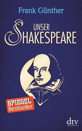 Unser Shakespeare - Einblicke in Shakespeares fremd-verwandte Zeiten