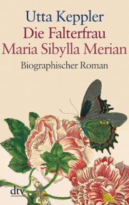 Die Falterfrau. Maria Sibylla Merian