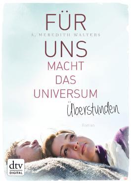 Für uns macht das Universum Überstunden: Roman