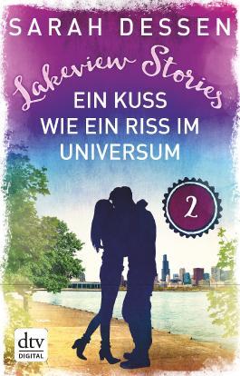 Lakeview Stories 2 - Ein Kuss wie ein Riss im Universum: Roman