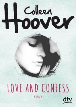 Love And Confess Von Colleen Hoover Bei Lovelybooks Jugendbuch