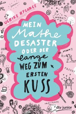 Mein Mathe-Desaster oder Der lange Weg zum ersten Kuss