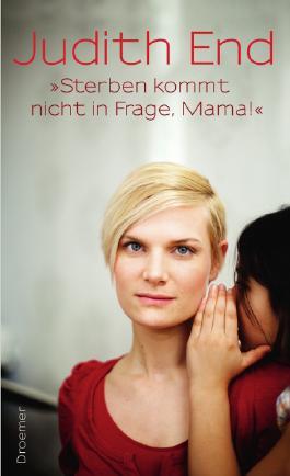"""""""Sterben kommt nicht in Frage, Mama!"""""""