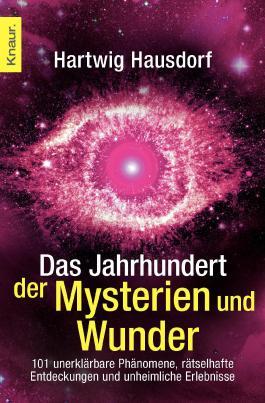 Das Jahrhundert der Mysterien und Wunder: 100 unerklärbare Phänomene, rätselhafte Entdeckungen und unheimliche Erlebnisse
