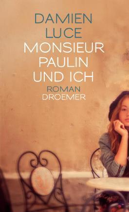 Monsieur Paulin und ich: Roman