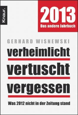 Verheimlicht - vertuscht - vergessen: Was 2012 nicht in der Zeitung stand.