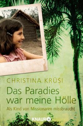 Das Paradies war meine Hölle: Als Kind von Missionaren missbraucht