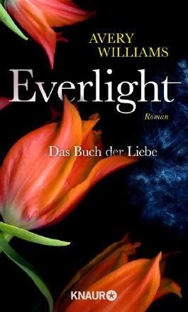 Everlight - Das Buch der Liebe: Roman