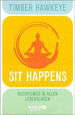 Sit Happens: Buddhismus in allen Lebenslagen